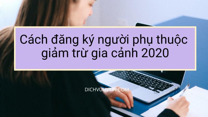 Hướng dẫn đăng ký người phụ thuộc giảm trừ gia cảnh 2020